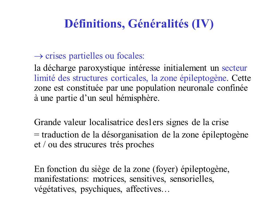 Définitions, Généralités (IV) crises partielles ou focales: la décharge paroxystique intéresse initialement un secteur limité des structures corticale
