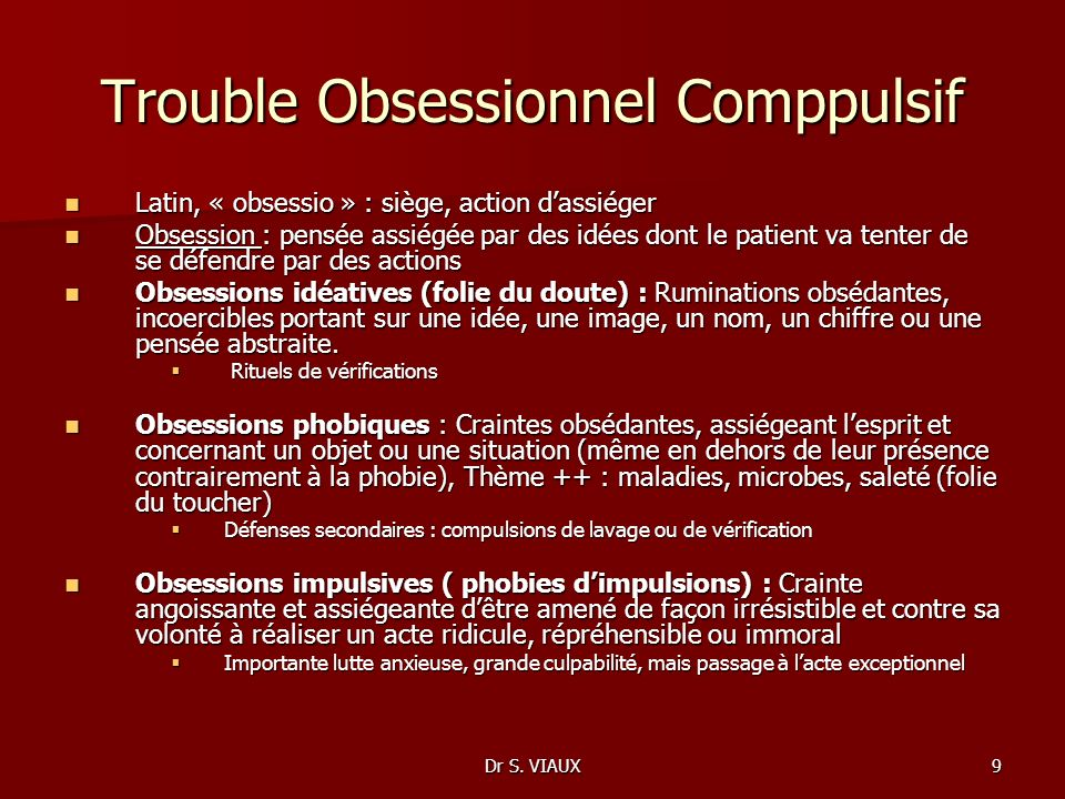 Dr S. VIAUX9 Trouble Obsessionnel Comppulsif Latin, « obsessio » : siège, action dassiéger Latin, « obsessio » : siège, action dassiéger Obsession : p
