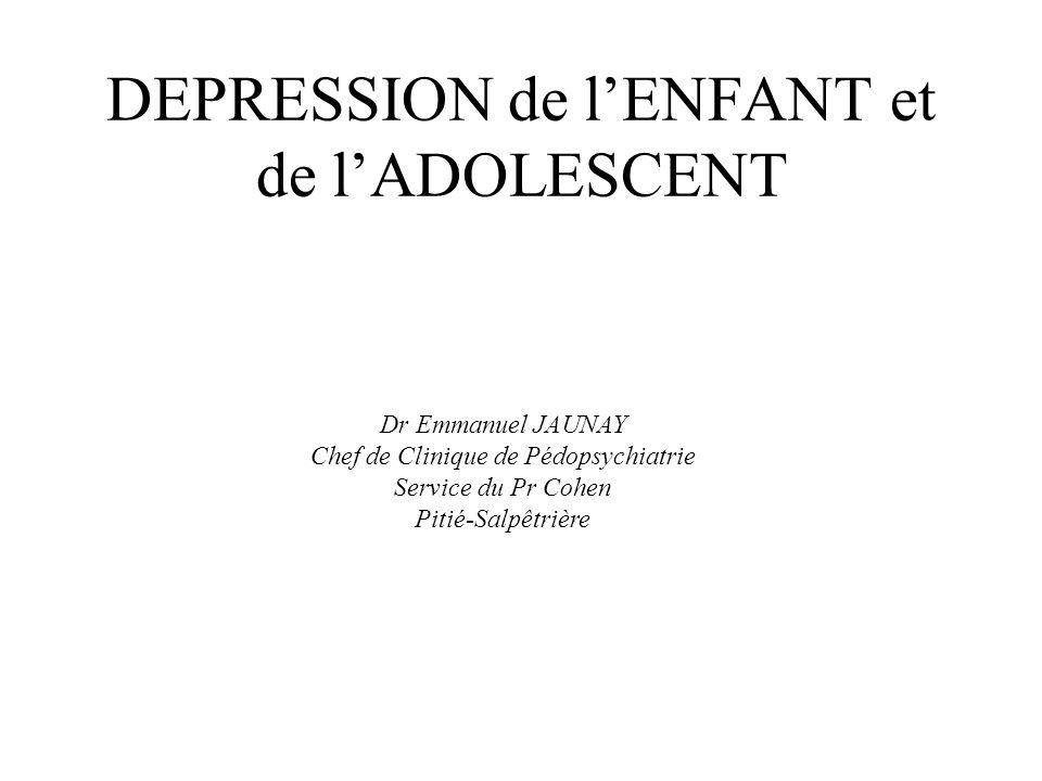 DEPRESSION de lENFANT et de lADOLESCENT Dr Emmanuel JAUNAY Chef de Clinique de Pédopsychiatrie Service du Pr Cohen Pitié-Salpêtrière