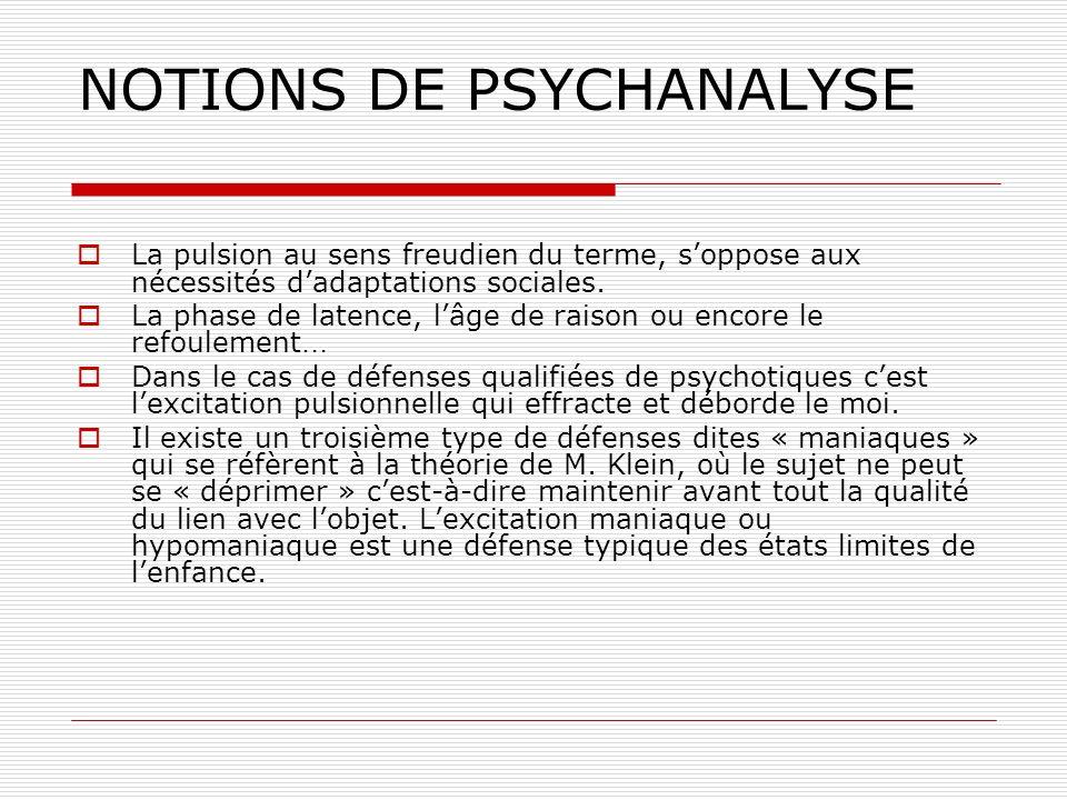 NOTIONS DE PSYCHANALYSE La pulsion au sens freudien du terme, soppose aux nécessités dadaptations sociales. La phase de latence, lâge de raison ou enc