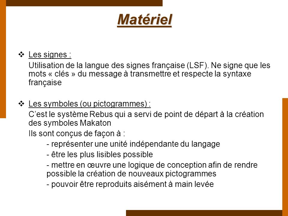 Matériel Les signes : Utilisation de la langue des signes française (LSF). Ne signe que les mots « clés » du message à transmettre et respecte la synt