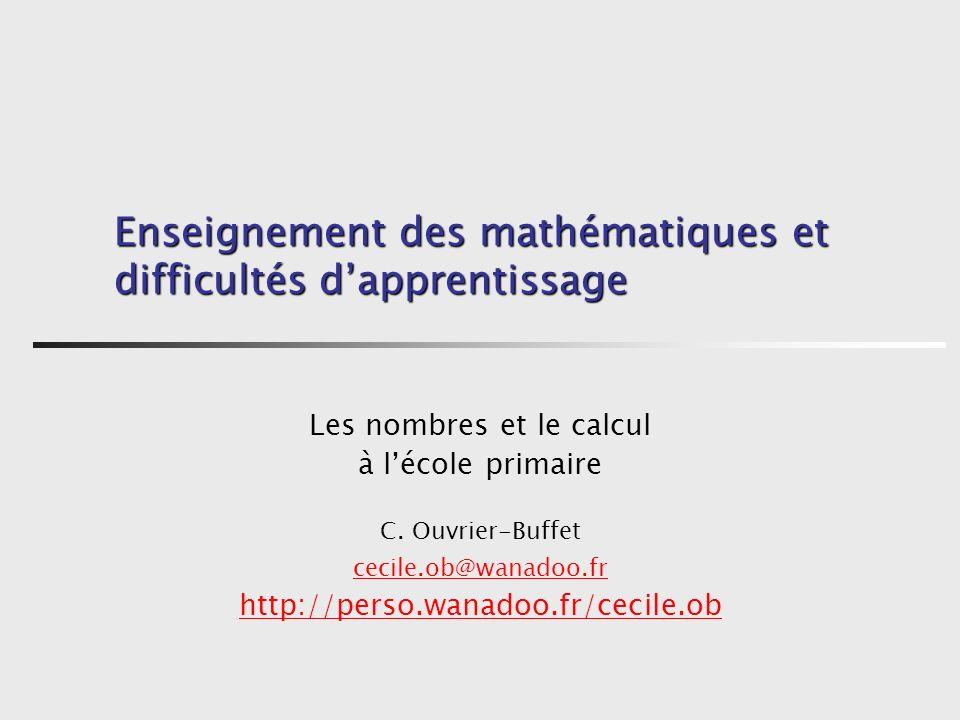 Enseignement des mathématiques et difficultés dapprentissage Les nombres et le calcul à lécole primaire C.