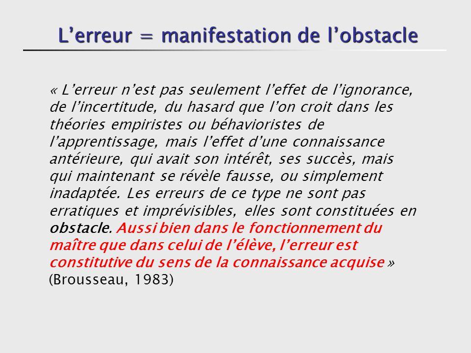 Lerreur = manifestation de lobstacle Les erreurs ne sont pas dues au hasard : elles sont reproductibles, persistantes.