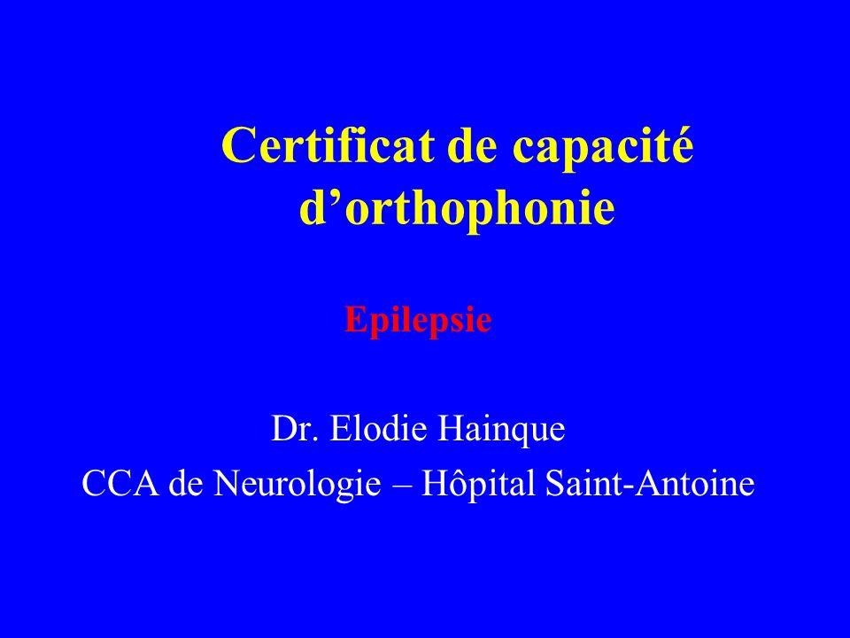Certificat de capacité dorthophonie Epilepsie Dr. Elodie Hainque CCA de Neurologie – Hôpital Saint-Antoine
