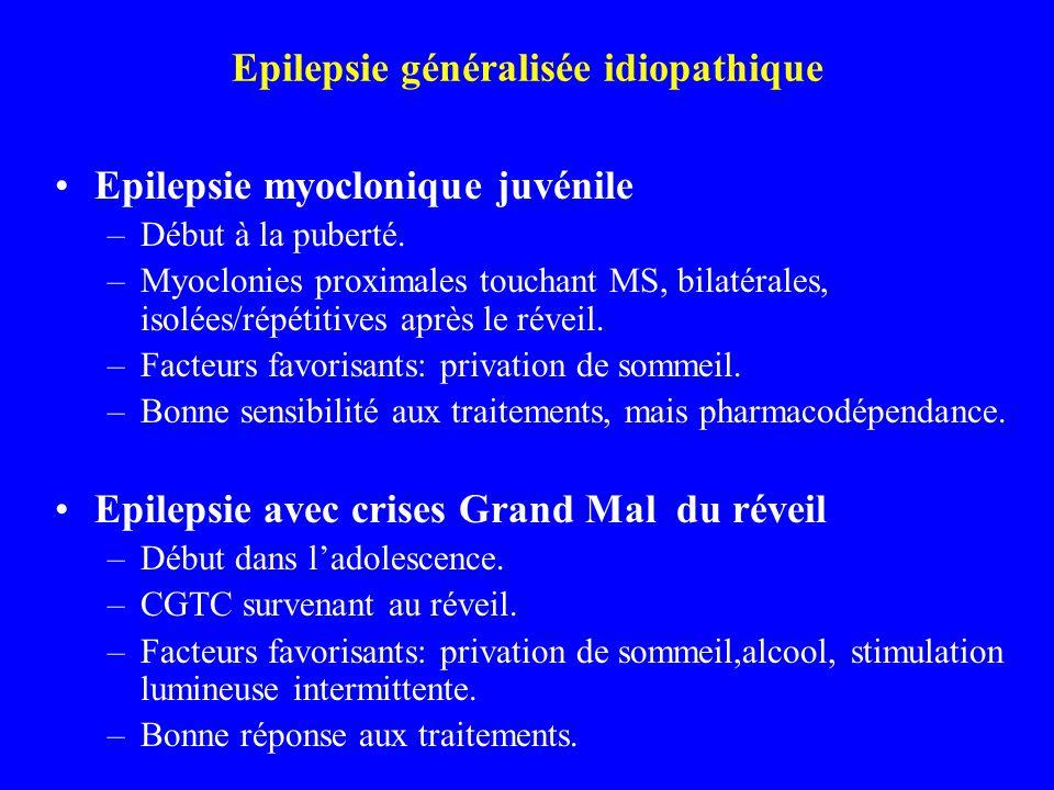Epilepsie généralisée idiopathique Epilepsie myoclonique juvénile –Début à la puberté. –Myoclonies proximales touchant MS, bilatérales, isolées/répéti