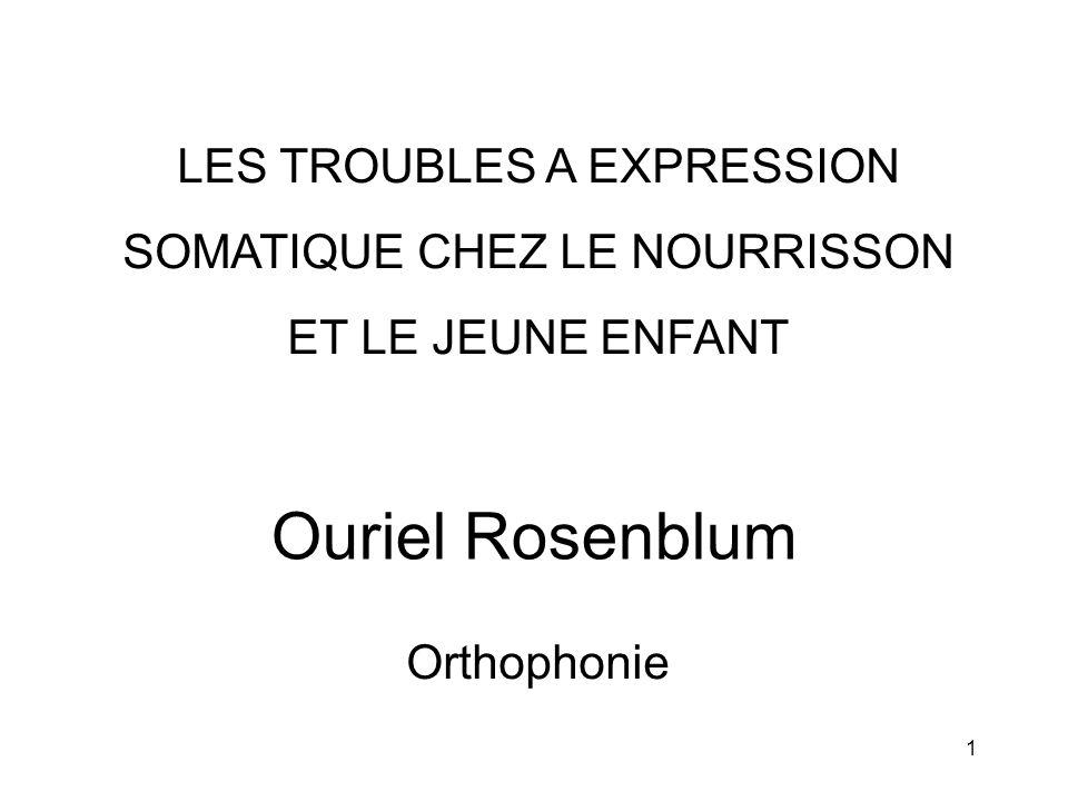 1 Ouriel Rosenblum Orthophonie LES TROUBLES A EXPRESSION SOMATIQUE CHEZ LE NOURRISSON ET LE JEUNE ENFANT