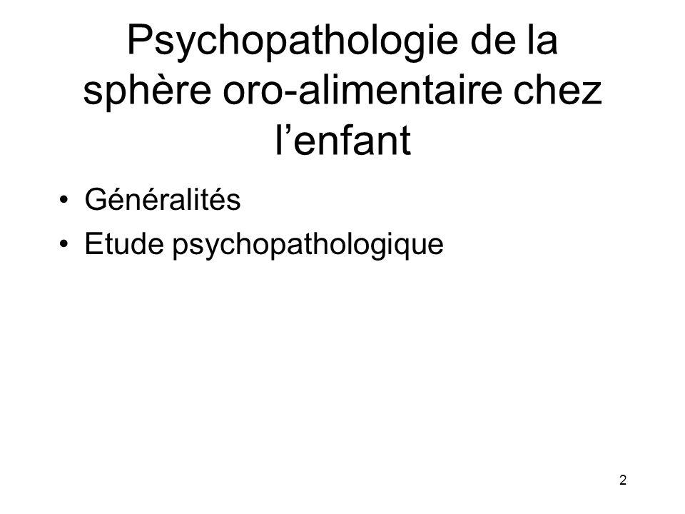 2 Psychopathologie de la sphère oro-alimentaire chez lenfant Généralités Etude psychopathologique