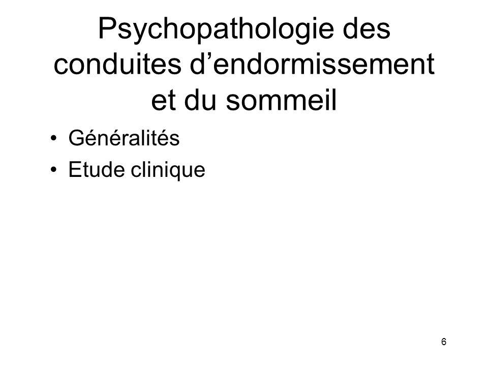 6 Psychopathologie des conduites dendormissement et du sommeil Généralités Etude clinique