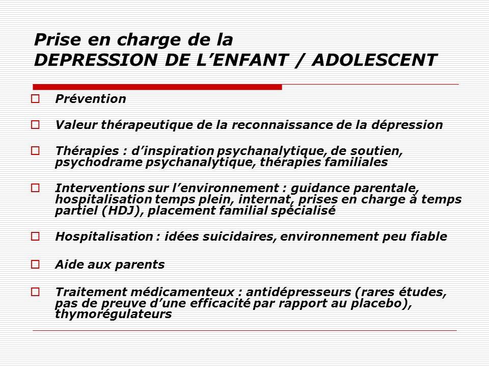 Prise en charge de la DEPRESSION DE LENFANT / ADOLESCENT Prévention Valeur thérapeutique de la reconnaissance de la dépression Thérapies : dinspiratio
