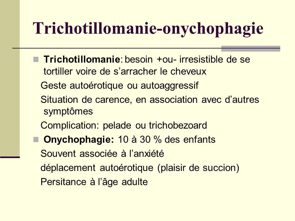 Trichotillomanie-onychophagie Trichotillomanie: besoin +ou- irresistible de se tortiller voire de sarracher le cheveux Geste autoérotique ou autoaggre
