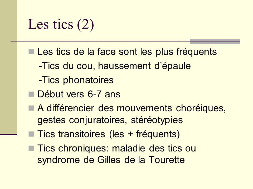 Les tics (2) Les tics de la face sont les plus fréquents -Tics du cou, haussement dépaule -Tics phonatoires Début vers 6-7 ans A différencier des mouv