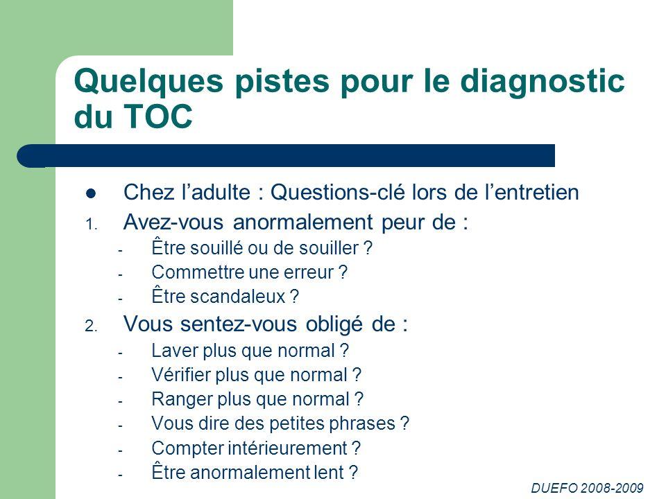 DUEFO 2008-2009 Quelques pistes pour le diagnostic du TOC Chez ladulte : Questions-clé lors de lentretien 1.