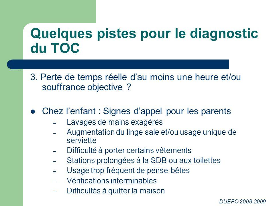 DUEFO 2008-2009 Quelques pistes pour le diagnostic du TOC 3.