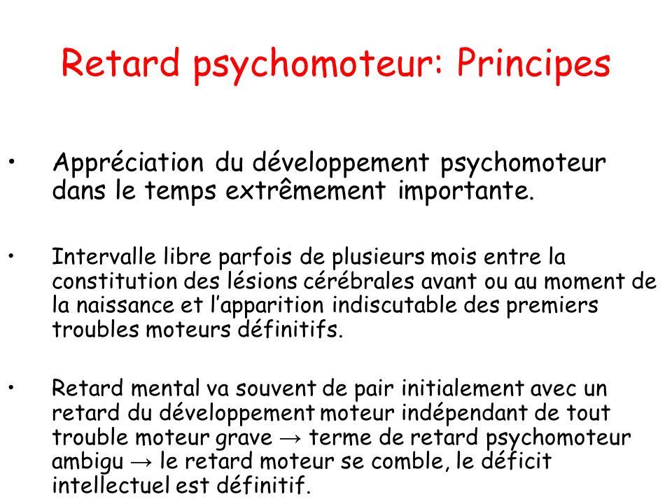 Retard psychomoteur: Principes Appréciation du développement psychomoteur dans le temps extrêmement importante. Intervalle libre parfois de plusieurs