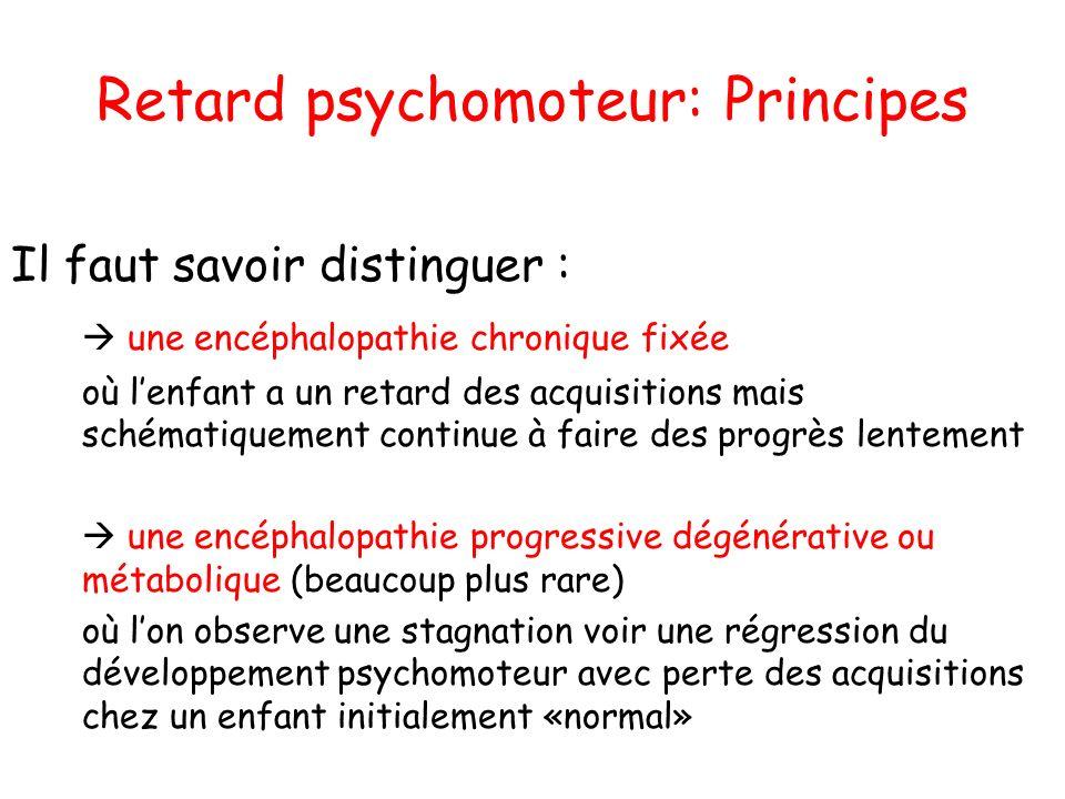 Retard psychomoteur: Principes Il faut savoir distinguer : une encéphalopathie chronique fixée où lenfant a un retard des acquisitions mais schématiqu