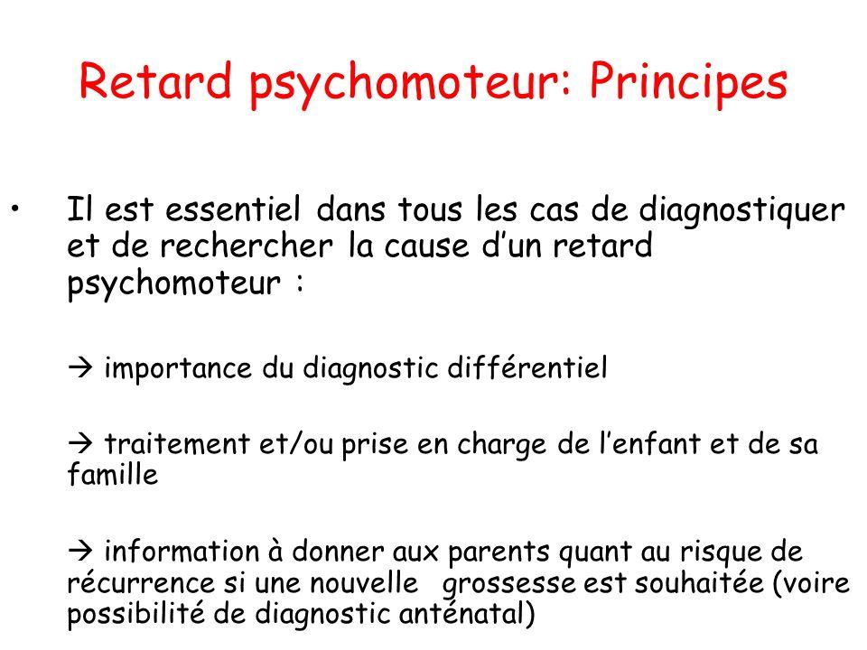 Retard psychomoteur: Principes Il est essentiel dans tous les cas de diagnostiquer et de rechercher la cause dun retard psychomoteur : importance du d