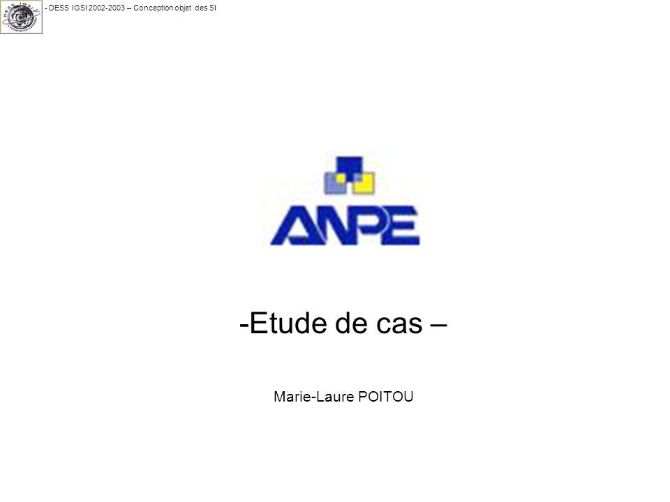 - DESS IGSI 2002-2003 – Conception objet des SI -Etude de cas – Marie-Laure POITOU