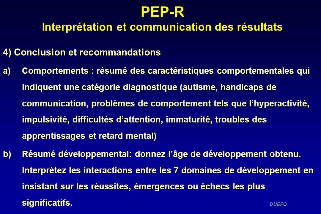 DUEFO DUEFO PEP-R Interprétation et communication des résultats 4) Conclusion et recommandations a)Comportements : résumé des caractéristiques comport