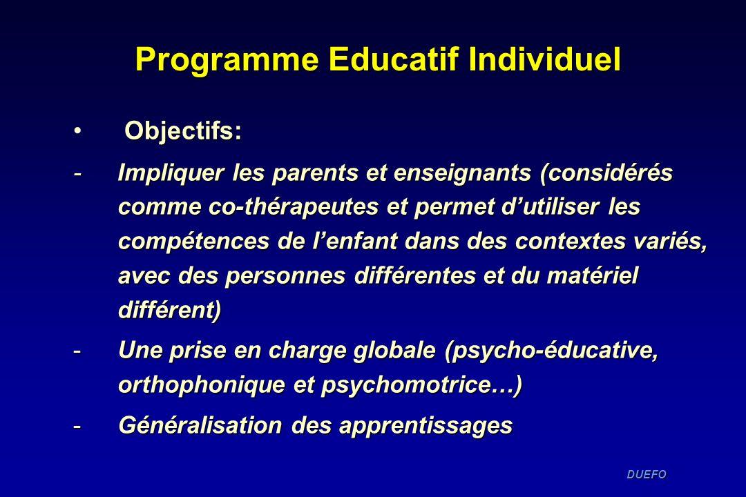 DUEFO DUEFO Programme Educatif Individuel Objectifs: - Impliquer les parents et enseignants (considérés comme co-thérapeutes et permet dutiliser les c