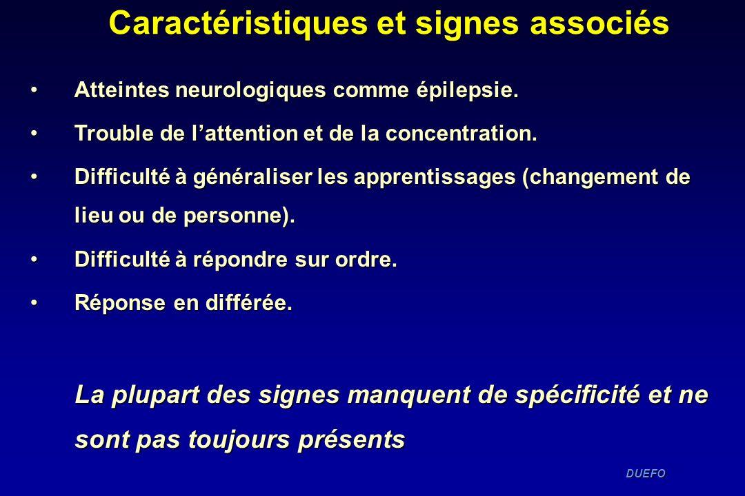 DUEFO DUEFO Caractéristiques et signes associés Atteintes neurologiques comme épilepsie.Atteintes neurologiques comme épilepsie. Trouble de lattention