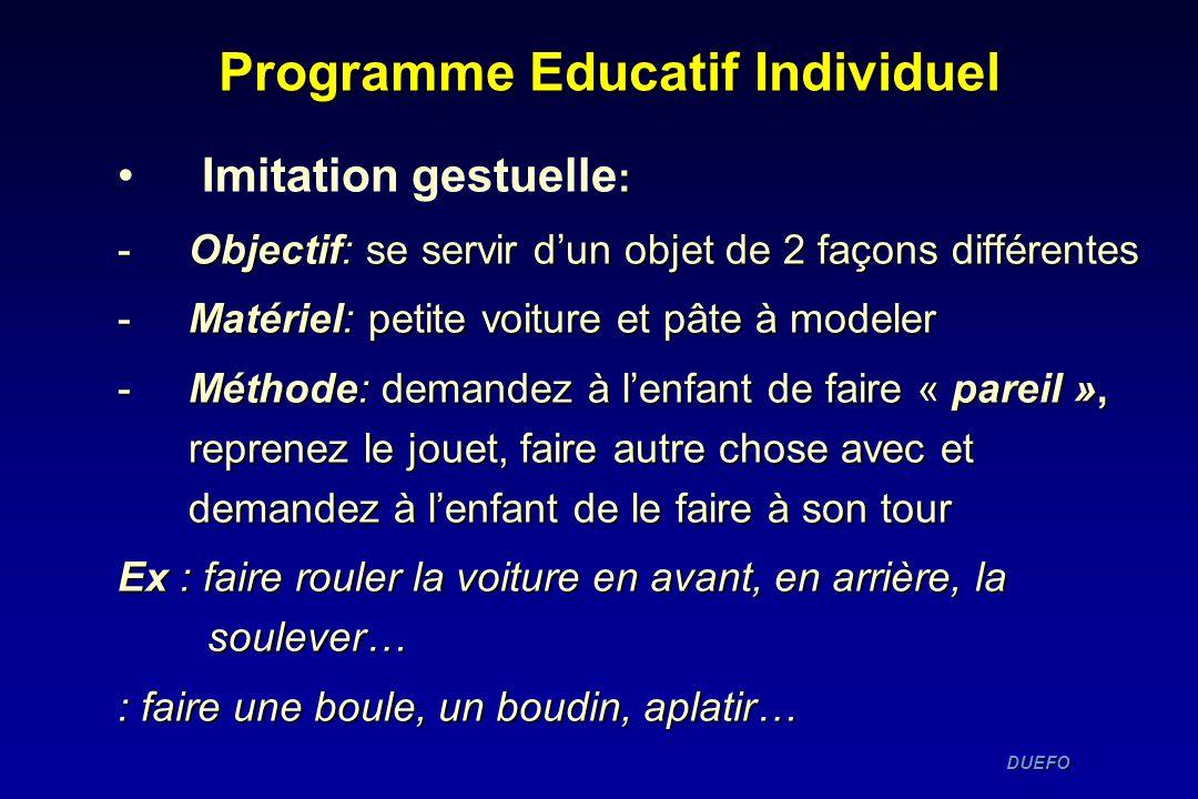 DUEFO DUEFO Programme Educatif Individuel : Imitation gestuelle : -Objectif: se servir dun objet de 2 façons différentes -Matériel: petite voiture et