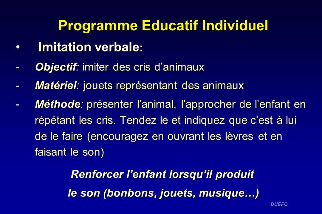 DUEFO DUEFO Programme Educatif Individuel : Imitation verbale : -Objectif: imiter des cris danimaux -Matériel: jouets représentant des animaux -Méthod