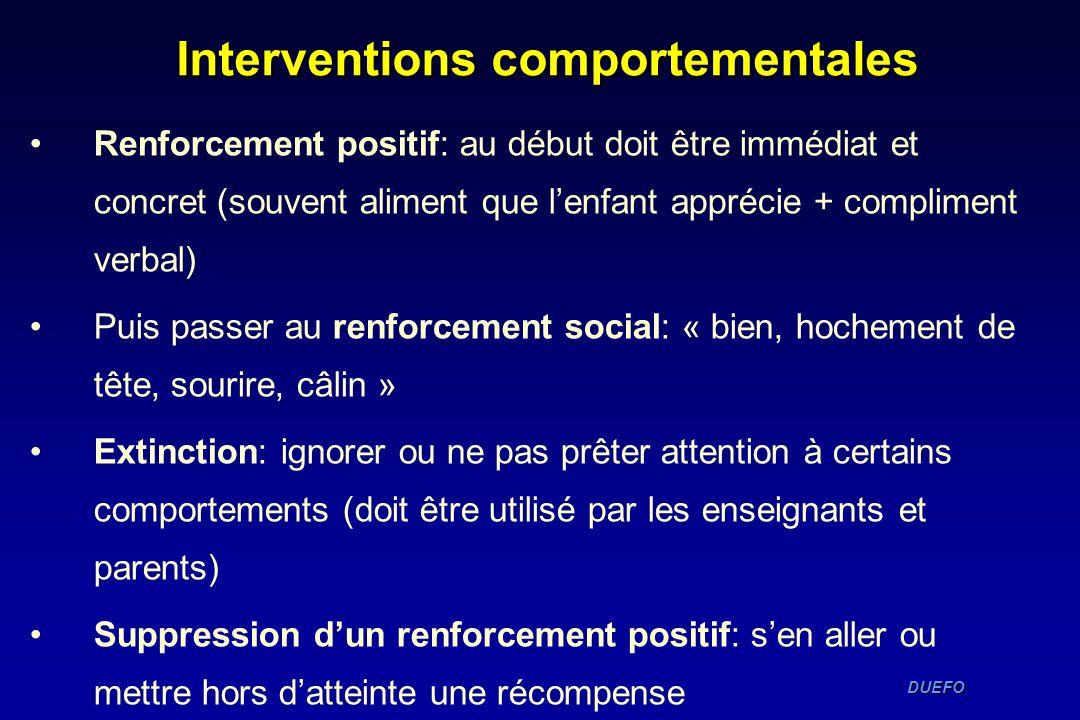 DUEFO DUEFO Interventions comportementales Renforcement positif: au début doit être immédiat et concret (souvent aliment que lenfant apprécie + compli