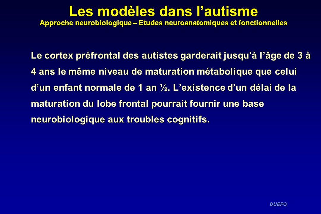 DUEFO DUEFO Le cortex préfrontal des autistes garderait jusquà lâge de 3 à 4 ans le même niveau de maturation métabolique que celui dun enfant normale