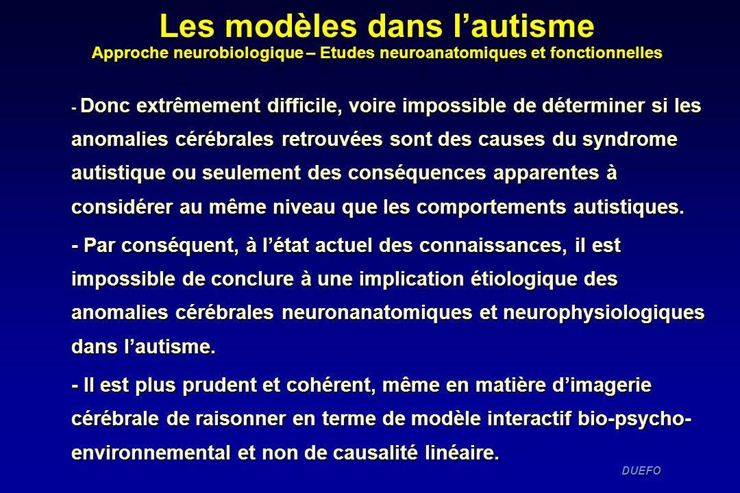 DUEFO DUEFO - Donc extrêmement difficile, voire impossible de déterminer si les anomalies cérébrales retrouvées sont des causes du syndrome autistique
