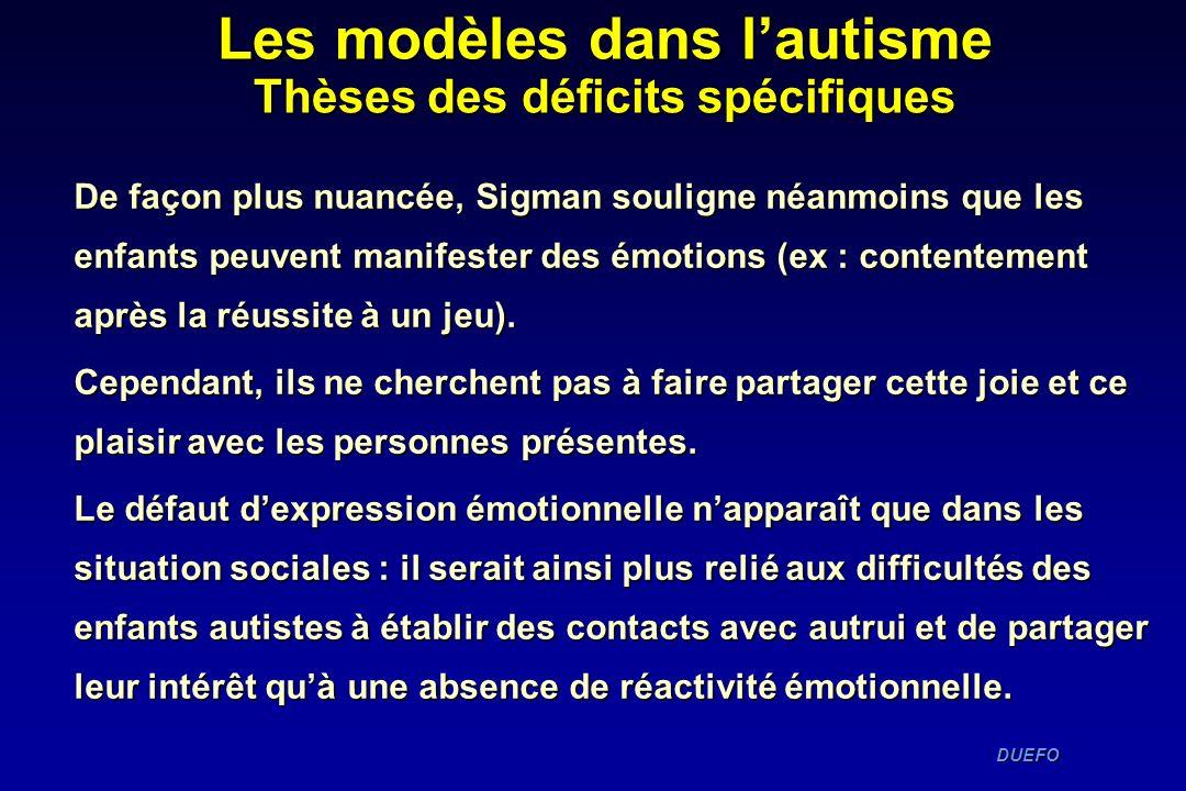 DUEFO DUEFO De façon plus nuancée, Sigman souligne néanmoins que les enfants peuvent manifester des émotions (ex : contentement après la réussite à un