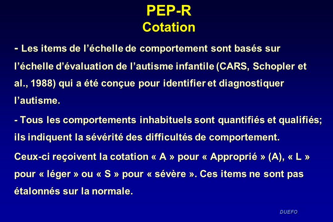 DUEFO DUEFO PEP-R Cotation - Les items de léchelle de comportement sont basés sur léchelle dévaluation de lautisme infantile (CARS, Schopler et al., 1