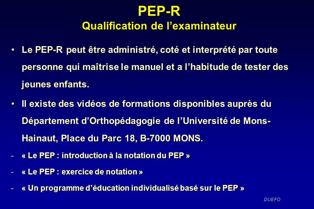 DUEFO DUEFO PEP-R Qualification de lexaminateur Le PEP-R peut être administré, coté et interprété par toute personne qui maîtrise le manuel et a lhabi