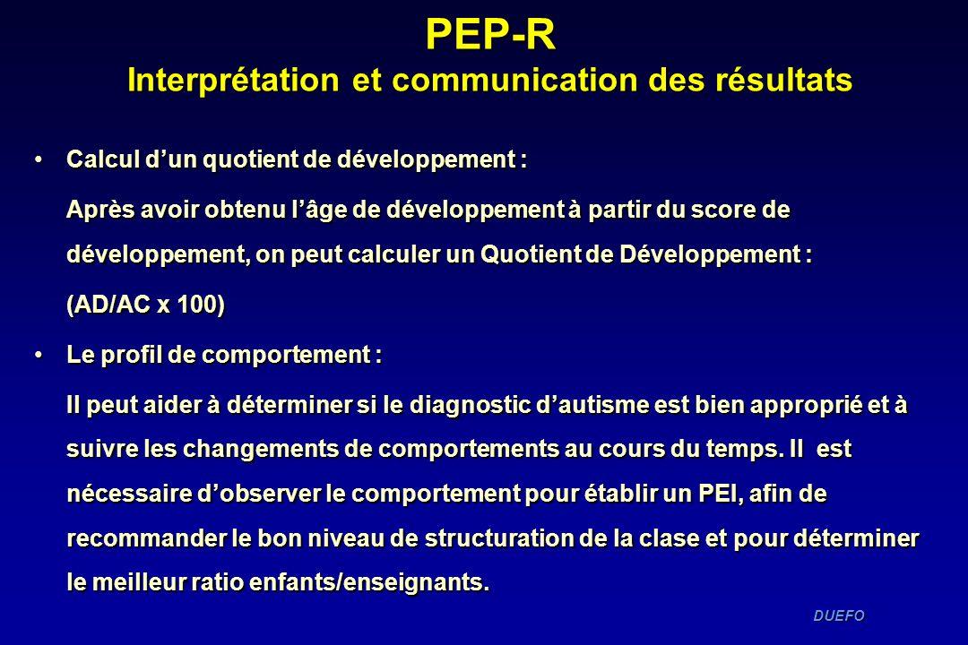 DUEFO DUEFO PEP-R Interprétation et communication des résultats Calcul dun quotient de développement :Calcul dun quotient de développement : Après avo