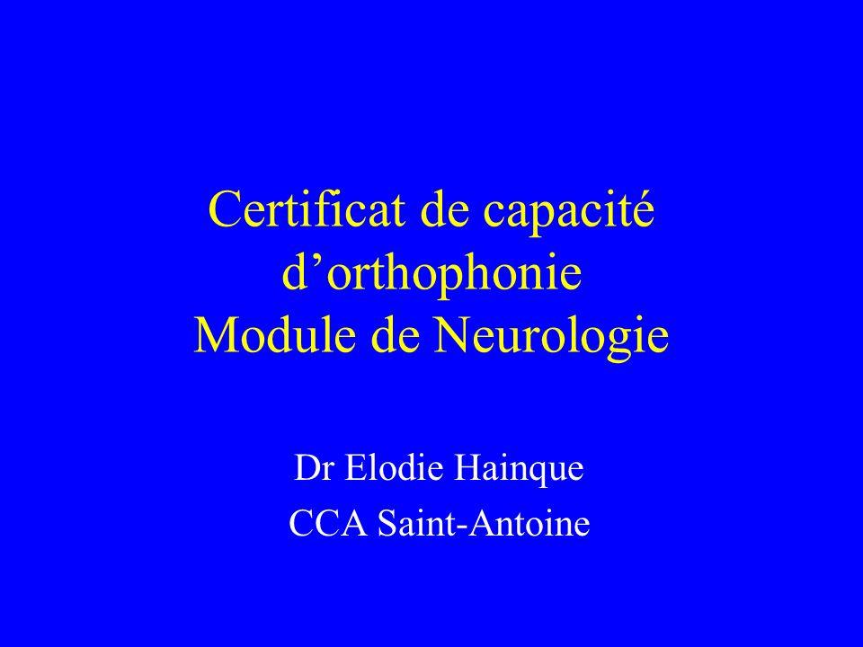 Certificat de capacité dorthophonie Module de Neurologie Dr Elodie Hainque CCA Saint-Antoine