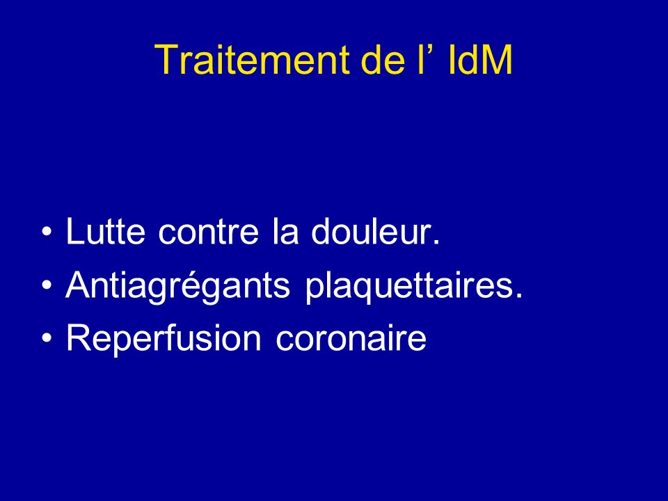 Traitement de l IdM Lutte contre la douleur. Antiagrégants plaquettaires. Reperfusion coronaire