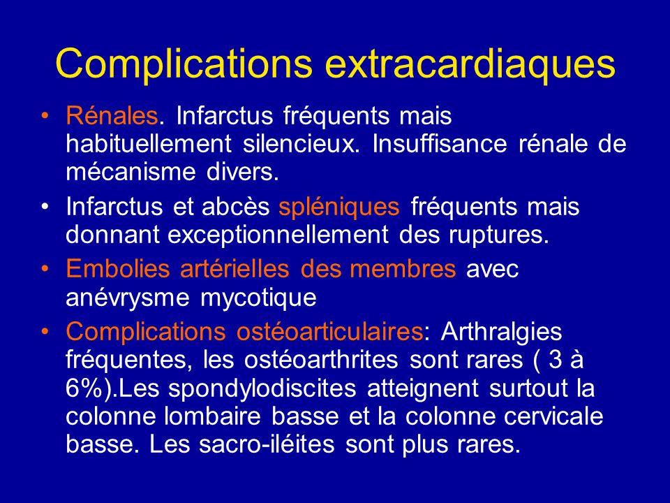 Complications extracardiaques Rénales. Infarctus fréquents mais habituellement silencieux. Insuffisance rénale de mécanisme divers. Infarctus et abcès
