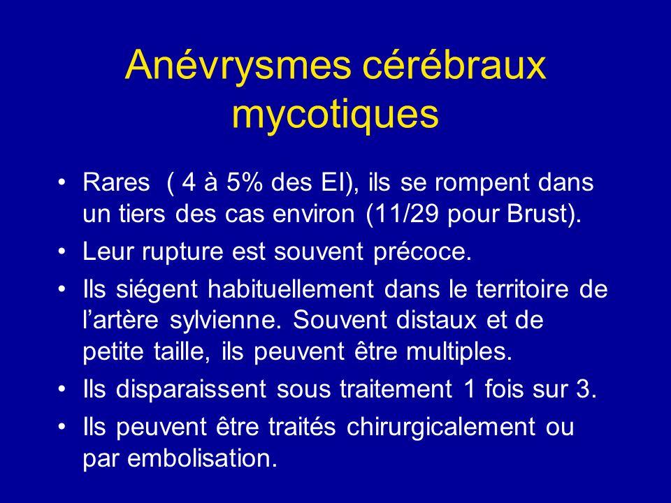 Anévrysmes cérébraux mycotiques Rares ( 4 à 5% des EI), ils se rompent dans un tiers des cas environ (11/29 pour Brust). Leur rupture est souvent préc