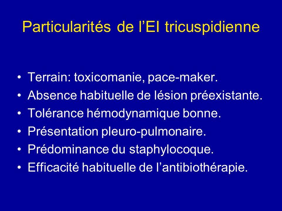 Particularités de lEI tricuspidienne Terrain: toxicomanie, pace-maker. Absence habituelle de lésion préexistante. Tolérance hémodynamique bonne. Prése