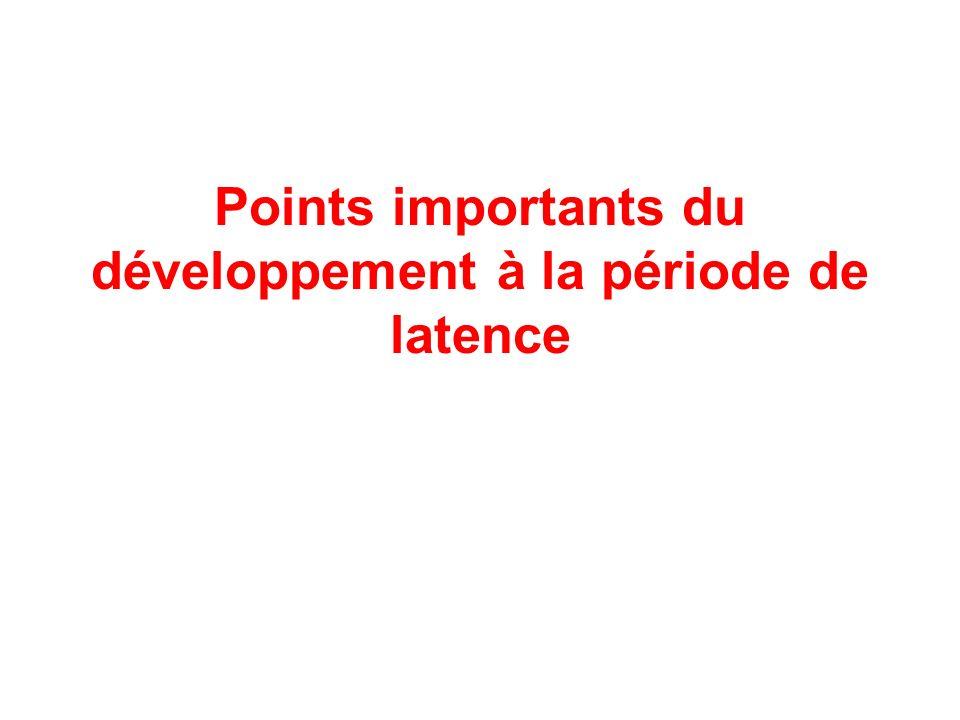 Points importants du développement à la période de latence