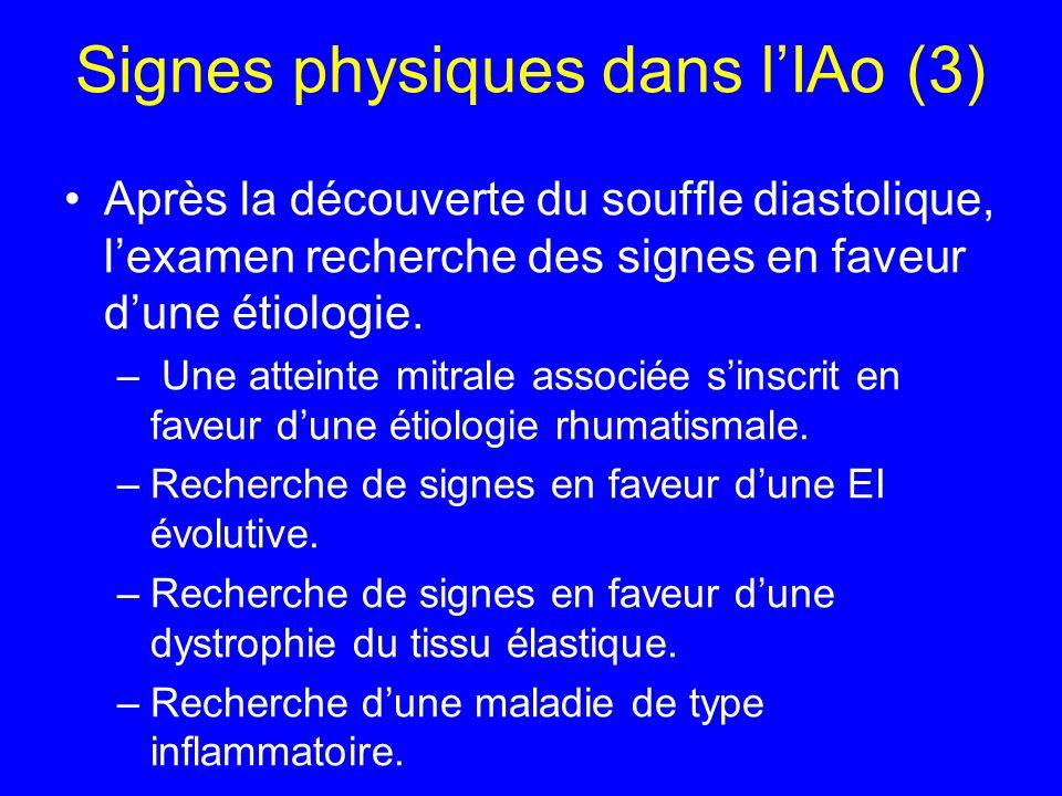 Signes physiques dans lIAo (3) Après la découverte du souffle diastolique, lexamen recherche des signes en faveur dune étiologie. – Une atteinte mitra