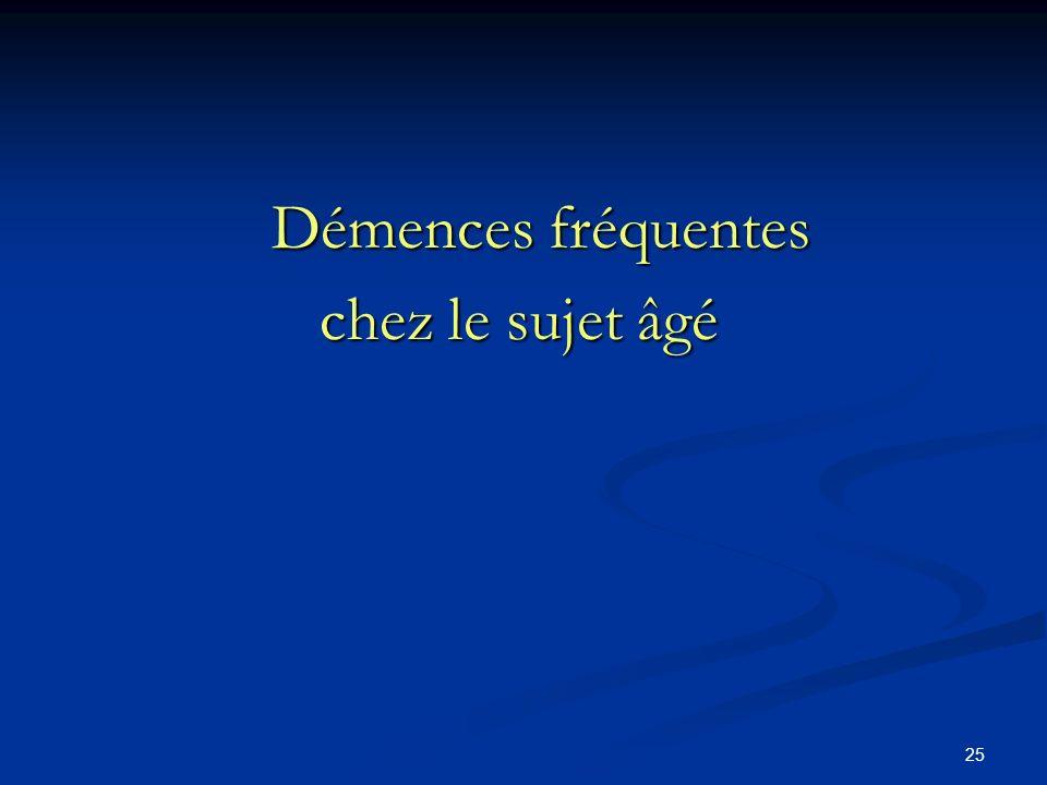 25 Démences fréquentes Démences fréquentes chez le sujet âgé chez le sujet âgé