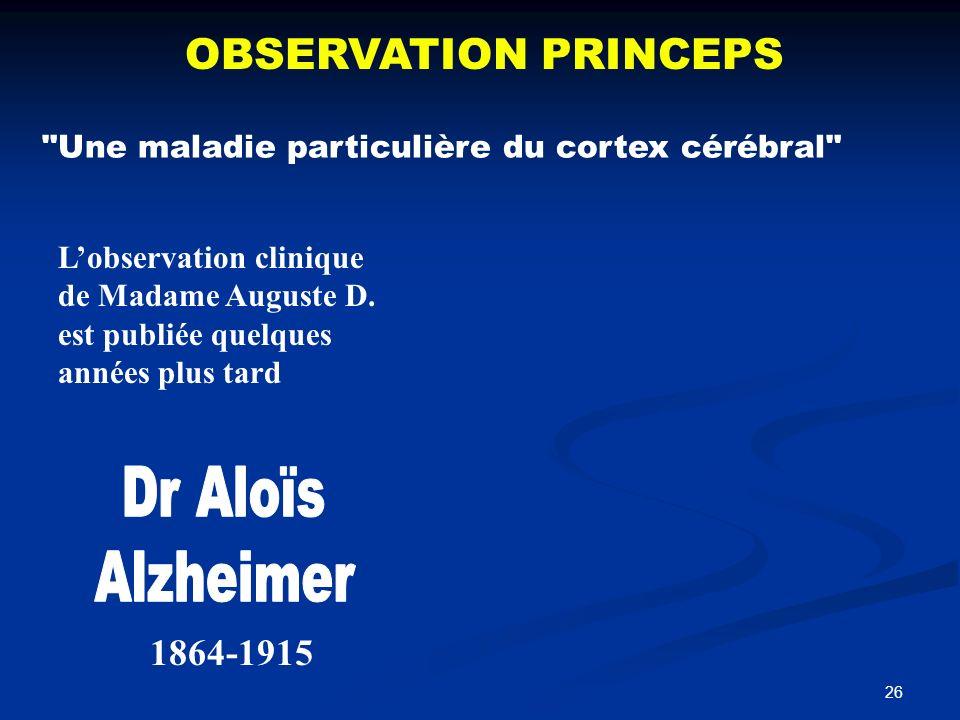 26 OBSERVATION PRINCEPS Une maladie particulière du cortex cérébral Lobservation clinique de Madame Auguste D.