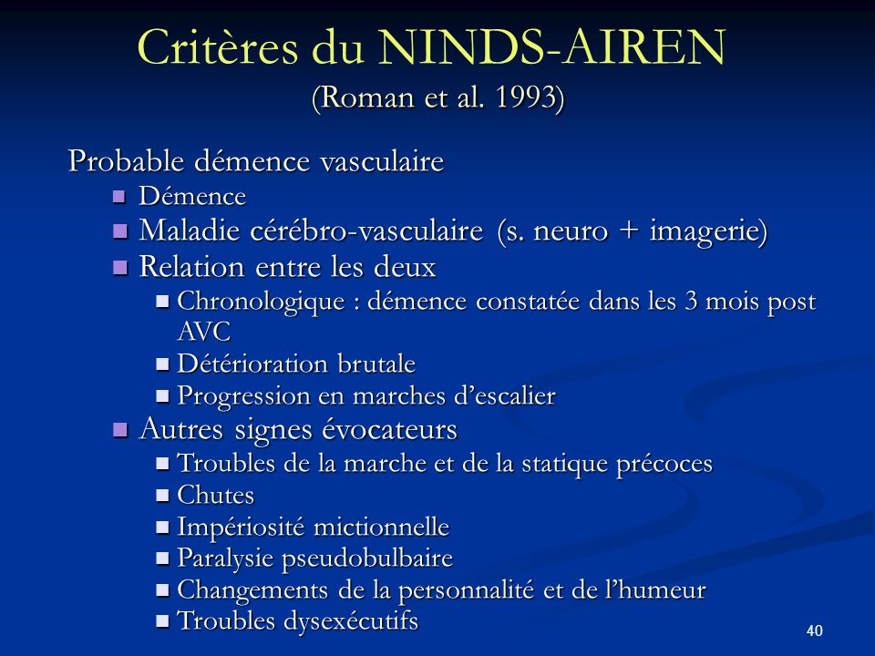 40 (Roman et al. 1993) Critères du NINDS-AIREN (Roman et al. 1993) Probable démence vasculaire Démence Démence Maladie cérébro-vasculaire (s. neuro +