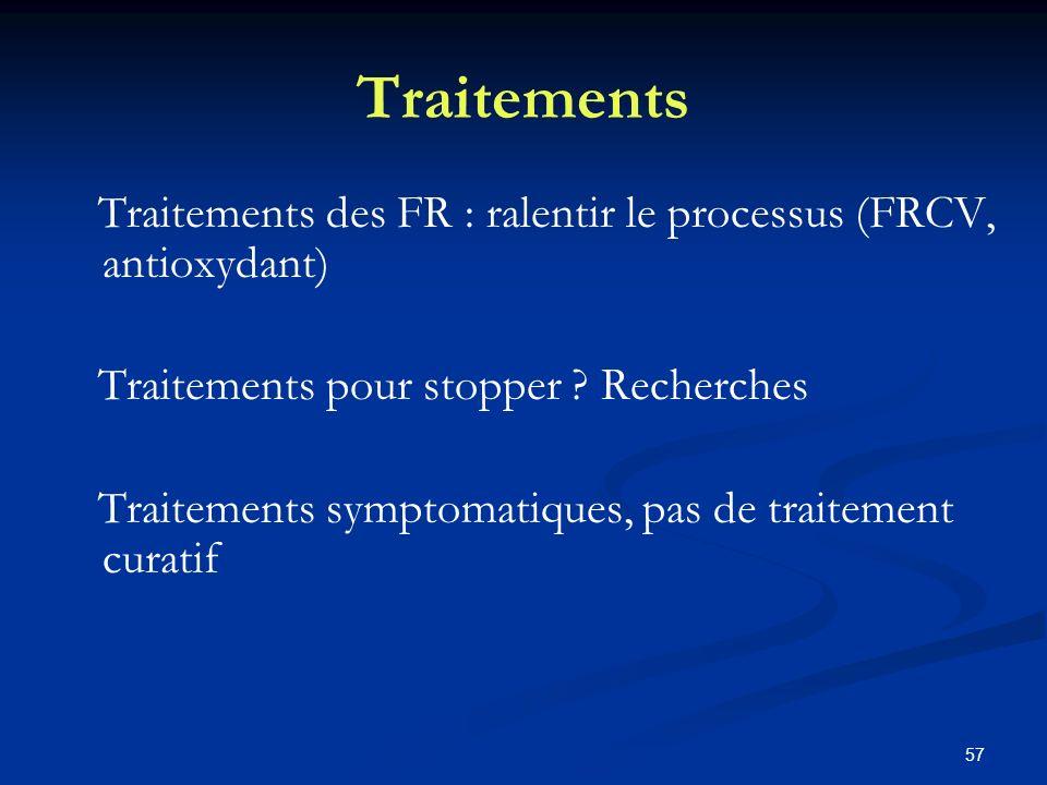 57 Traitements Traitements des FR : ralentir le processus (FRCV, antioxydant) Traitements pour stopper ? Recherches Traitements symptomatiques, pas de