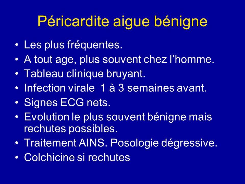 Péricardite aigue bénigne Les plus fréquentes. A tout age, plus souvent chez lhomme. Tableau clinique bruyant. Infection virale 1 à 3 semaines avant.
