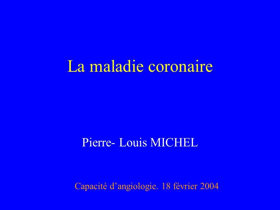La maladie coronaire Pierre- Louis MICHEL Capacité dangiologie. 18 février 2004