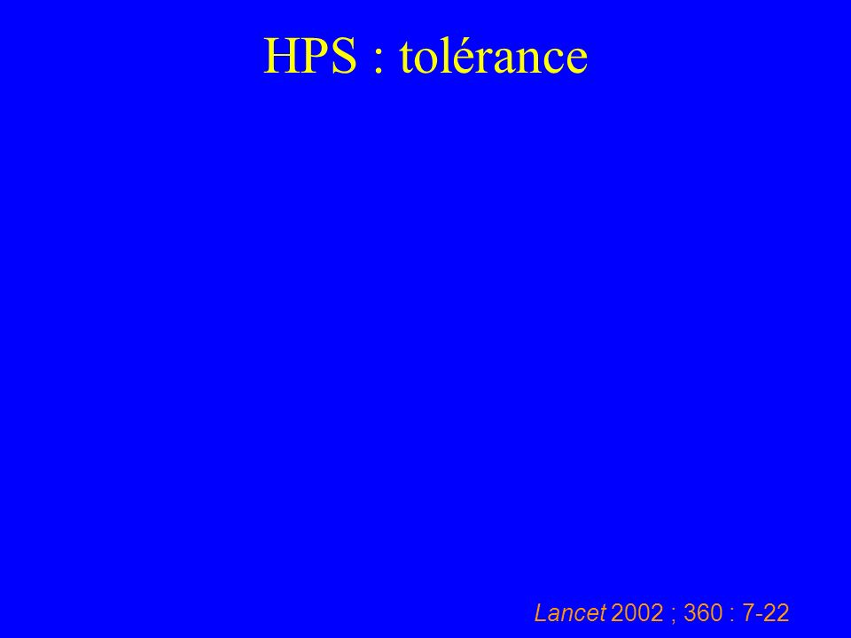 HPS : tolérance Lancet 2002 ; 360 : 7-22