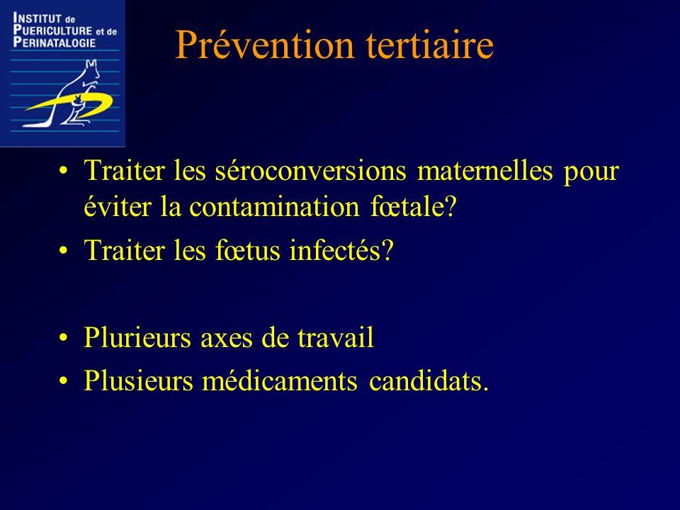 Prévention tertiaire Traiter les séroconversions maternelles pour éviter la contamination fœtale? Traiter les fœtus infectés? Plurieurs axes de travai