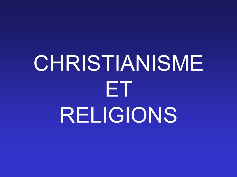 CHRISTIANISME ET RELIGIONS