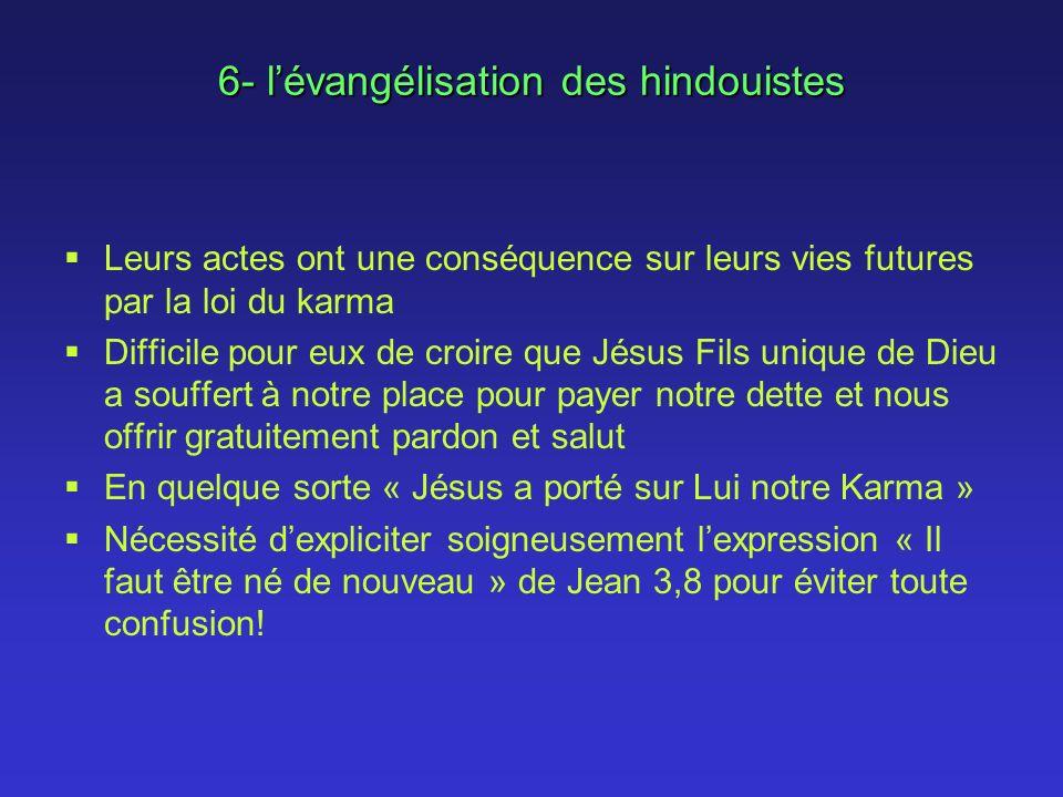 6- lévangélisation des hindouistes Leurs actes ont une conséquence sur leurs vies futures par la loi du karma Difficile pour eux de croire que Jésus F